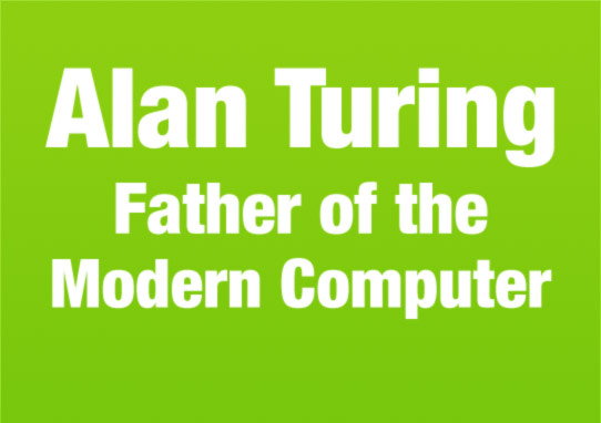 >Alan Turing, Father of the Modern Computer